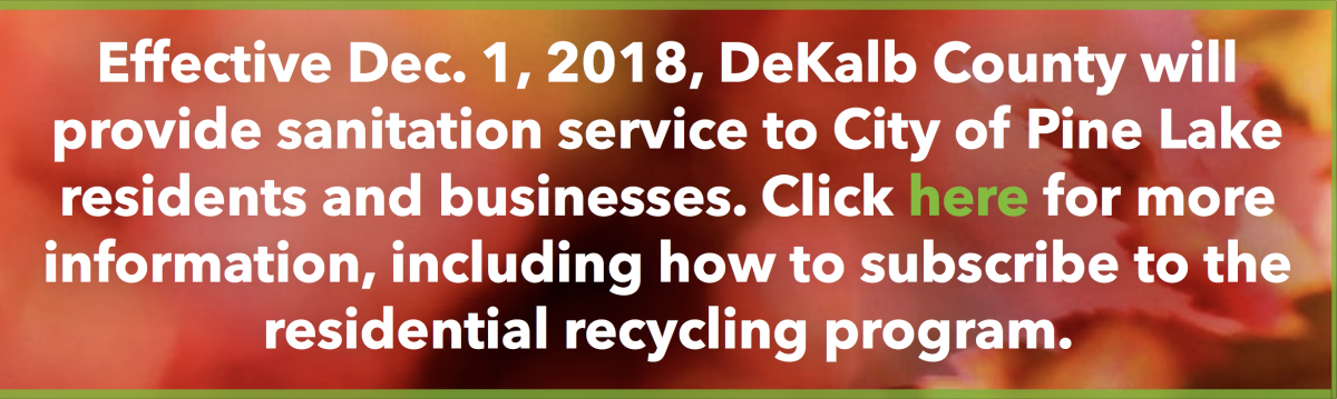 Effective Dec. 1, 2018, DeKalb County will provide sanitation service to City of Pine Lake residents and businesses. Click here for more information, including how to subscribe to the residential recycling program.jpg