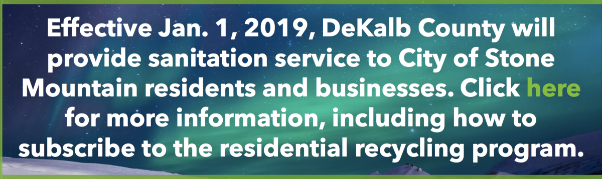 Effective Jan. 1, 2019, DeKalb County will provide sanitation service to City of Stone Mountain residents and businesses. Click here for more information, including how to subscribe to the residential recycling program.jpg